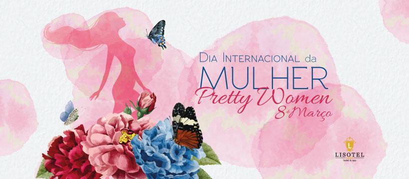 Dia da Mulher - Pretty Women 8 de Março 2020